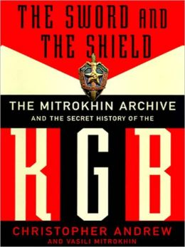 The Sword and the Shield The Mitrokhin Archive and the