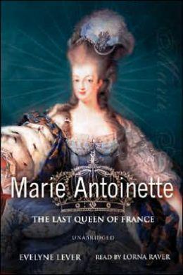 Marie-Antoinette: The Last Queen of France