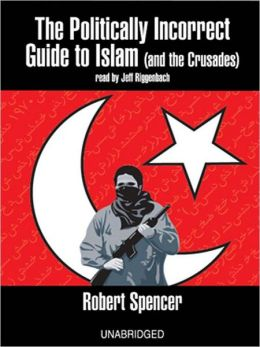 The Politically Incorrect Guide<sup>TM</sup> to Islam (and the Crusades)