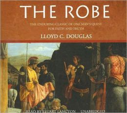 The Robe: The Enduring Classic of One Man's Quest for Faith and Truth