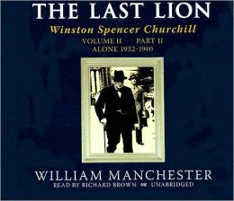 The Last Lion: Winston Spencer Churchill, Volume 2, Part 2: Alone, 1932-1940