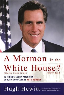 A Mormon in the White House?: Ten Things Every American Should Know About Mitt Romney