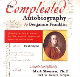The Compleated Autobiography by Benjamin Franklin: Covering the Final 33 Years of His Illustrious and Controversial Career--in His Own Words