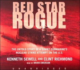 Red Star Rogue: The Untold Story of a Soviet Submarine's Nuclear Strike Attempt on the US