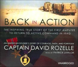Back in Action: The Inspiring True Story of the First Amputee to Return to Active Command in Iraq