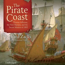 The Pirate Coast: Thomas Jefferson, the First Marines, and the Secret Mission of 1805: Blackstone Exclusive- Simultaneous Release