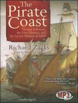 The Pirate Coast: Thomas Jefferson, the First Marines, and the Secret Mission of 1807