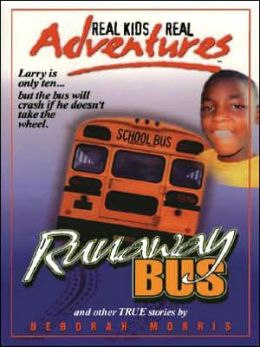 Runaway Bus and other True Stories: Real Kids Real Adventures