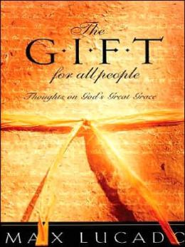 A Gift for All People: Thoughts on God's Great Grace