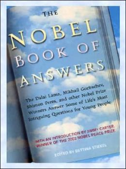 The Nobel Book of Answers the Dalai Lama, Mikhail Gorbachev, Shimon Peres, and Other Nobel Prize Winners