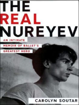 Real Nureyev: An Intimate Memoir of Ballet's Greatest Hero