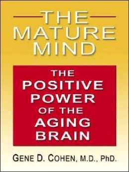 Mature Mind: The Positive Power of the Aging Brain