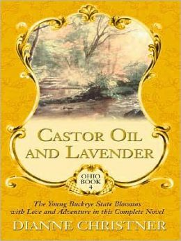 Castor Oil and Lavender: The Young Buckeye State Blossoms with Love and Adventure in This Complete Novel