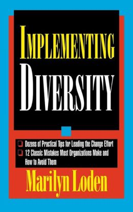 Implementing Diversity: Best Practices for Making Diversity Work in Your Organization