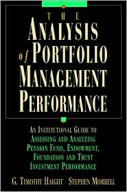 Analysis of Portfolio Management Performance: An Insitutional Guide to Assessing and Analyzing Pension Fund, Endowment, Foundation and Trust Investment Performance