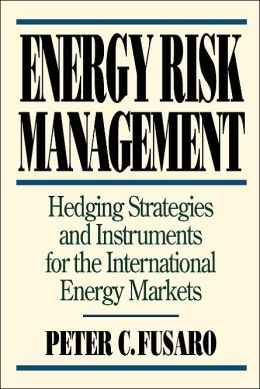 Energy Risk Management: Hedging Strategies and Instruments for the International Energy Markets