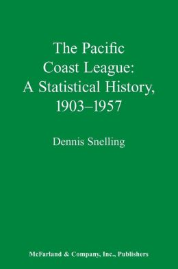 The Pacific Coast League: A Statistical History, 1903-1957
