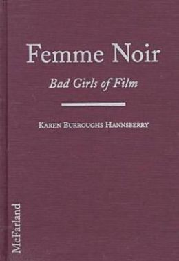 Femme Noir: The Bad Girls of Film