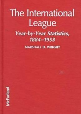 The International League: Year-by-Year Statistics, 1884-1953