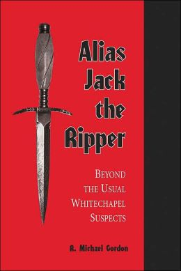 Alias Jack the Ripper: Beyond the Usual Whitechapel Suspects