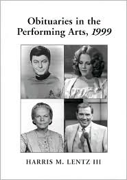 Obituaries in the Performing Arts 1999: Film, Television, Radio, Theatre, Dance, Music, Cartoons and Pop Culture