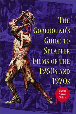 The Gorehound's Guide to Splatter Films of the 1960s and 1970s