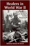 Healers in World War II: Oral Histories of Medical Corps Personnel