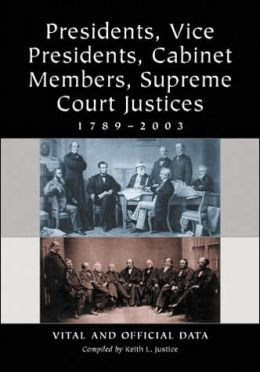 Presidents, Vice Presidents, Cabinet Members, Supreme Court Justices, 1789-2002: Vital and Official Data