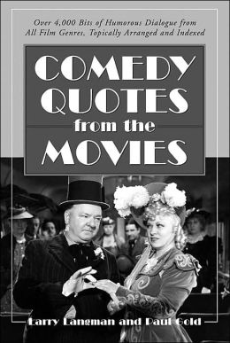 Comedy Quotes from the Movies: Over 4,000 Bits of Humorous Dialogue from All Film Genres,Topically Arranged and Indexed