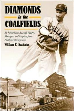 Diamonds in the Coalfields: 21 Remarkable Baseball Players,Managers,and Umpires from Northeast Pennsylvania