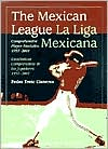 The Mexican League (La Liga Mexicana): Comprehensive Player Statistics, 1937-2001