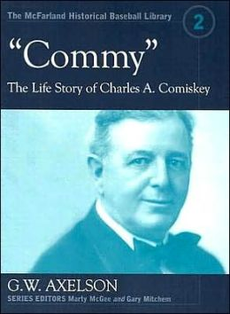 Commy: The Life Story of Charles A. Comiskey