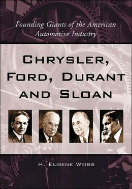Chrysler, Ford, Durant and Sloan: Founding Giants of the American Automotive Industry