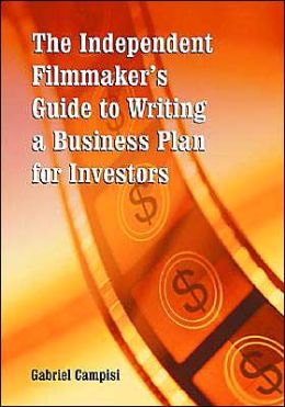 The Independent Filmmaker's Guide to Writing a Business Plan for Investors
