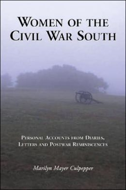 Women of the Civil War South: Personal Accounts from Diaries, Letters and Postwar Reminiscences