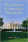 The Fathers of American Presidents: From Augustine Washington to William Blythe and Roger Clinton