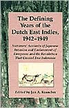 The Defining Years of the Dutch East Indies, 1942-1949: Survivors' Accounts of Japanese Invasion and Enslavement of Europeans and the Revolution That Created Free Indonesia