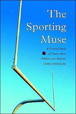 The Sporting Muse: A Critical Study of Poetry about Athletes and Athletics