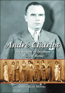 Andre Charlot: The Genius of Intimate Musical Revue