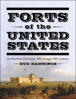 Forts of the United States: An Historical Dictionary, 16th through 19th Centuries