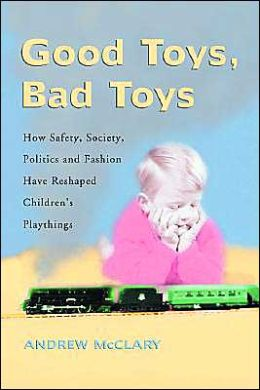 Good Toys, Bad Toys: How Safety, Society, Politics and Fashion Have Reshaped Children's Playthings