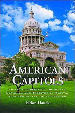American Capitols: An Encyclopedia of the State, National and Territorial Capital Edifices of the United States