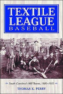 Textile League Baseball: South Carolina's Mill Teams, 1880-1955