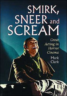 Smirk, Sneer and Scream: Great Acting in Horror Cinema