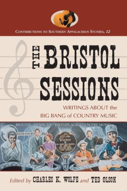 The Bristol Sessions (Contributions to Southern Appalachian Studies Series, #12)