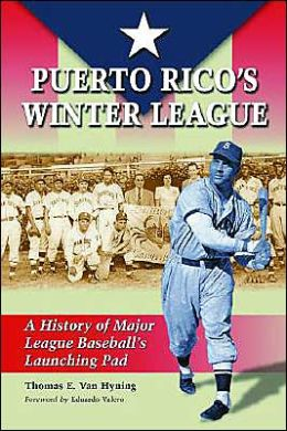 Puerto Rico's Winter League: A History of Major League Baseball's Launching Pad