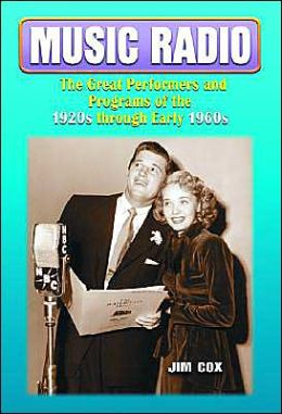 Music Radio: The Great Performers and Programs of the 1920s through Early 1960s