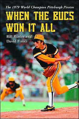 When the Bucs Won It All: The 1979 World Champion Pittsburgh Pirates