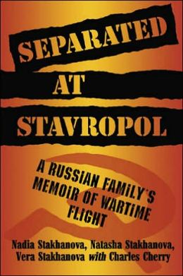 Separated at Stavropol: A Russian Family's Memoir of Wartime Flight