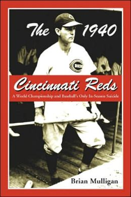1940 Cincinnati Reds: A World Championship and Baseball's Only in-Season Suicide
